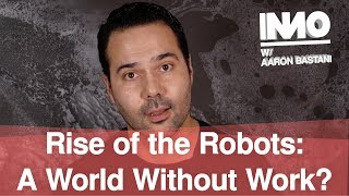 Rise of the Robots: A World Without Work?