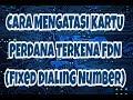 Cara Mengatasi Kartu Perdana Terkena Fdn Fixed Dialing Number