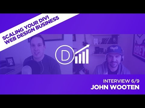 Scaling Your Divi Web Design Business with John Wooten - Interview 6/9