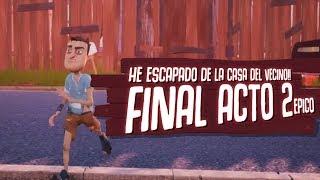 HELLO NEIGHBOR : HE ESCAPADO DE LA CASA DEL VECINO!! FINAL ACTO 2 EPICO |  ( JUEGO COMPLETO )