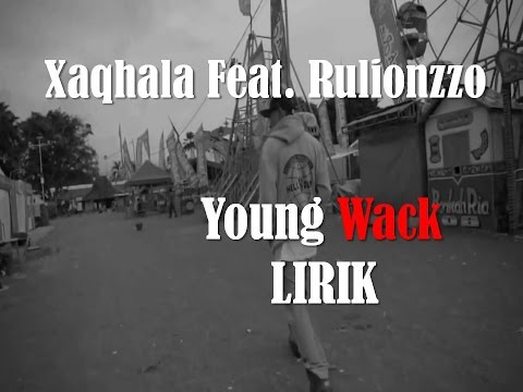 Hip-hop Indonesia - lirik Xaqhala feat. Rulionzzo - Young Wack,