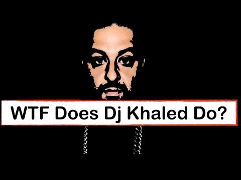 WTF Does Dj Khaled Do?