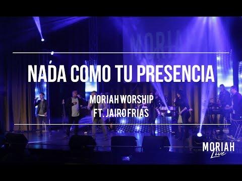 Moriah - Nada como tu presencia Live Ft. Jairo Frias