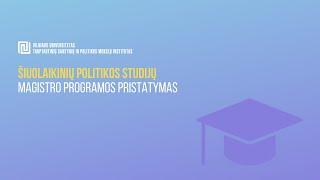VU TSPMI magistrų programų pristatymai: Šiuolaikinės politikos studijos