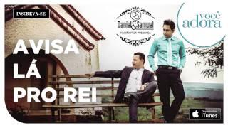 Gambar cover Daniel & Samuel - Avisa lá Pro Rei (Paixão Pela Presença)