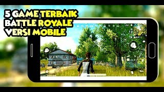 5 GAME BATTLE ROYALE MOBILE ANDROID - iOS TERBAIK GRATIS 2018!