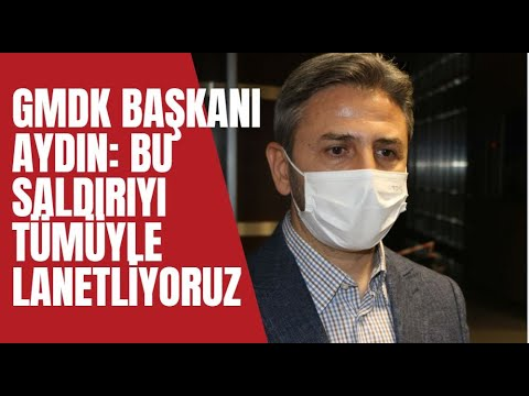 GMDK Başkanı Aydın: Bu saldırıyı tümüyle lanetliyoruz