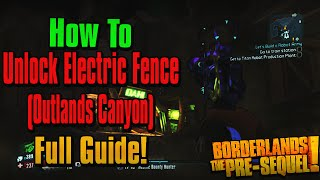 "Borderlands Pre Sequel: ""How-To Unlock Electric Fence"" (Outlands Canyon) Full Guide!"