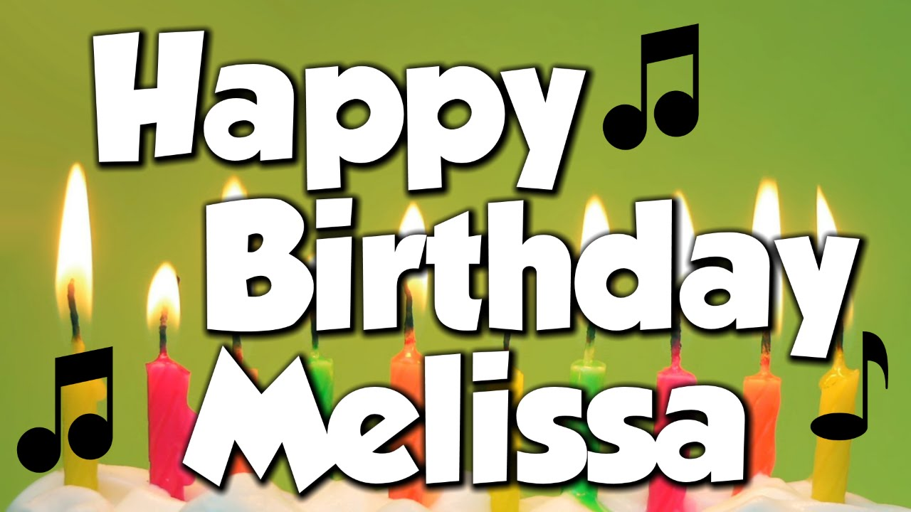 Happy Birthday Melissa A Happy Birthday Song Youtube