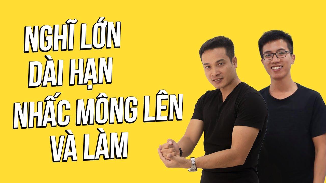 NGƯỜI TRẺ: DÁM NGHĨ LỚN, DÀI HẠN, NHẤC MÔNG LÊN VÀ LÀM ĐI | Phát Triển Bản Thân | Thai Pham