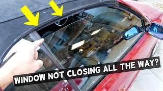 CAR WINDOW DOES NOT CLOSE ALL THE WAY