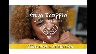 Gem Droppin': Attention vs Affection