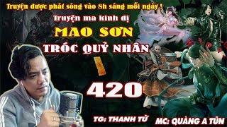 Mao Sơn Tróc Quỷ Nhân [ Tập 420 ] Thái A Thần Kiếm - Truyện ma pháp sư - Quàng A Tũn