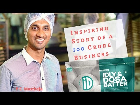 Building of a 100 Crore Business from Scratch - Startup Success Story - P C Musthafa, ID Fresh
