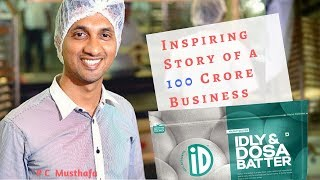 Building A 100 Crore Business From Scratch - Startup Success Story - P C Musthafa, ID Fresh