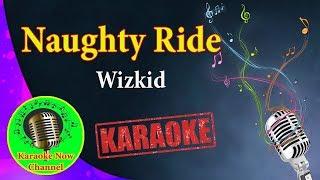 [Karaoke] Naughty Ride- Wizkid- Karaoke Now