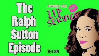 Angela Yee's Lip Service: The Ralph Sutton Episode