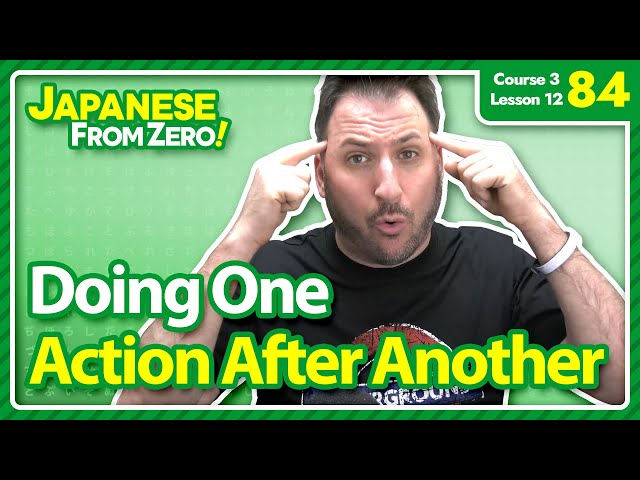 Doing one action after another - Japanese From Zero! Video 84