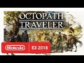 Octopath Traveler - Character Trailer - Nintendo E3 2018