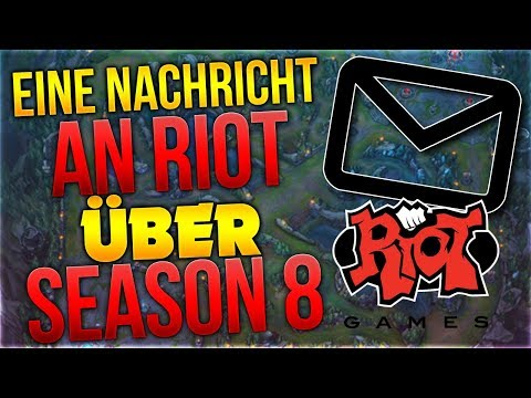Eine Nachricht an Riot über Season 8 [League of Legends] [Deutsch / German]