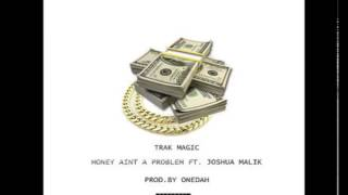 Download Trak Magic- Money Aint a Problem feat. Joshua Malik (Prod. by Onedah) MP3 song and Music Video