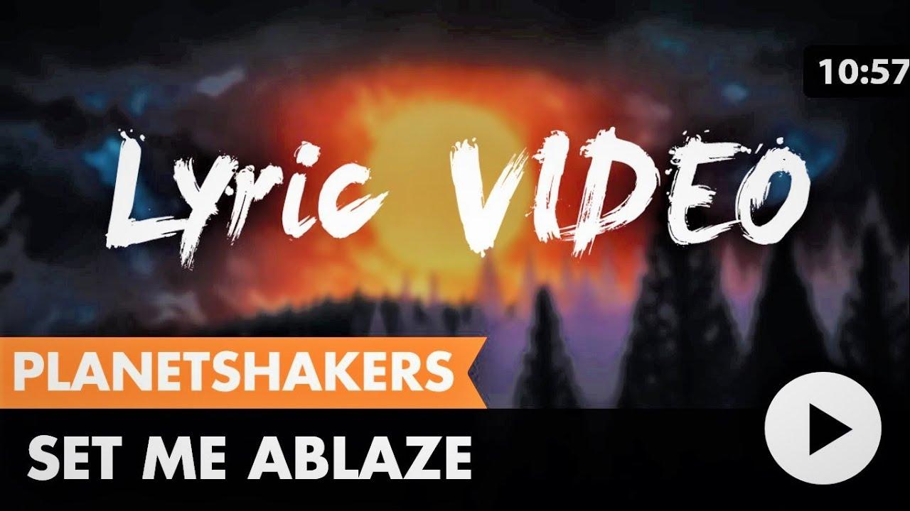 Set me ablaze planetshakers lyric video youtube hexwebz Images