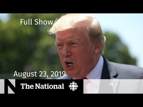 The National for Friday, August 23, 2019 — Trump & China, Amazon Fires, Trudeau & G7