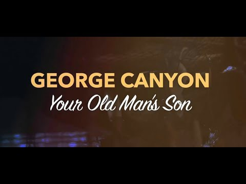 George Canyon  Your Old Man's Son   Video