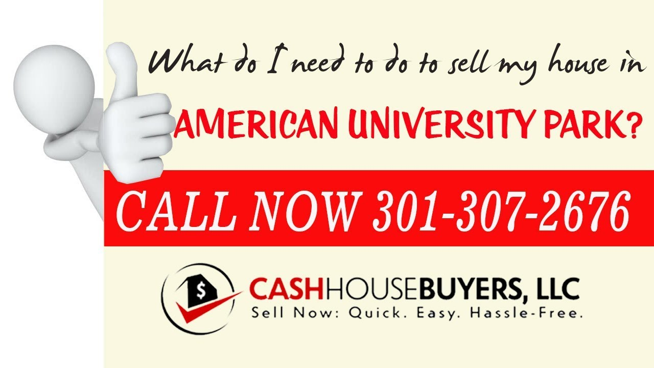What do I need to do to sell my house fast in American University Park Washington DC | Call 30130726