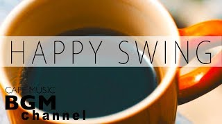 Happy Swing - Relaxing Cafe Music Playlists - Jazz & Bossa Nova For Study, Work