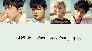 CNBLUE - When I Was Young [Hang, Rom & Eng Lyrics] MP3