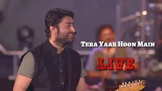 Arijit Singh | Tera Yaar Hoon Main | Live | Friendship Day Special | Full Video | 2018 | HD