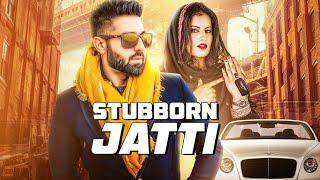 STUBBORN JATTI Song | Harsimran Ft Harman Boparai | Latest Punjabi Song 2019