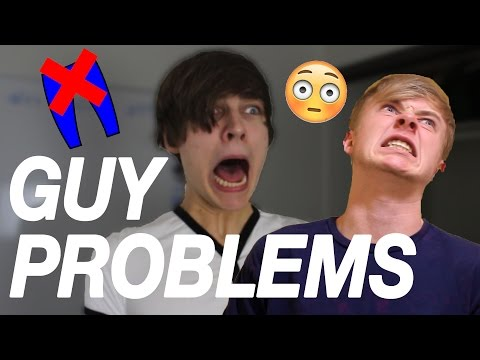 PROBLEMS GUYS HAVE TO FACE