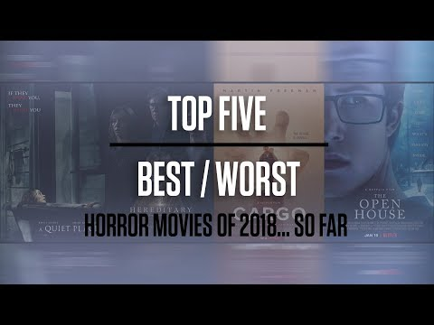 Top 5 Best/Worst Horror Movies of 2018 (...so far) | Top Five