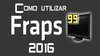 TUTORIAL - Como Utilizar FRAPS (2016)