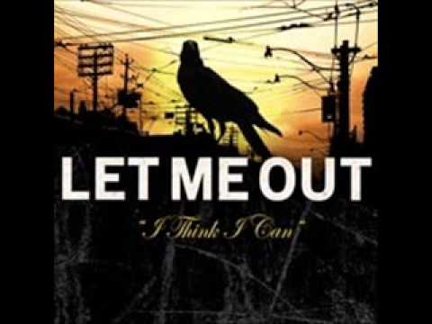 LET ME OUT - I Think I Can 2009 [FULL ALBUM]