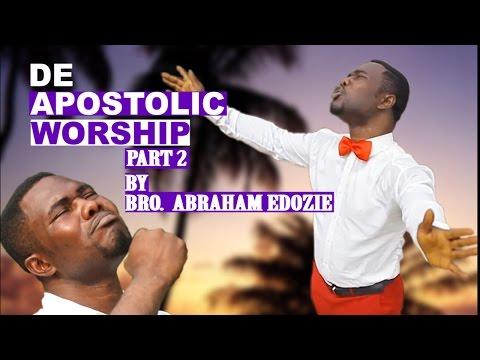 Bro. Abraham Edozie |Apostolic Worship Part 2