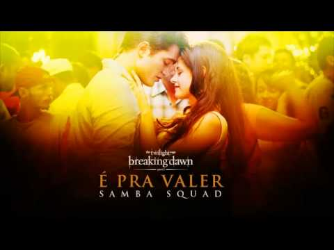 É Pra Valer - Samba Squad [BREAKING DAWN PART 1]