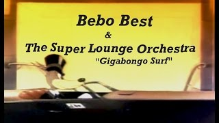 Bebo Best & The Super Lounge Orchestra  -  Gigabongo Surf