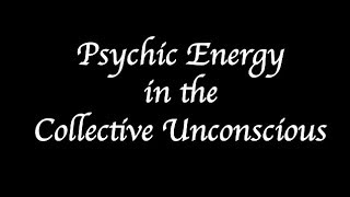 Psychic Energy in the Collective Unconscious