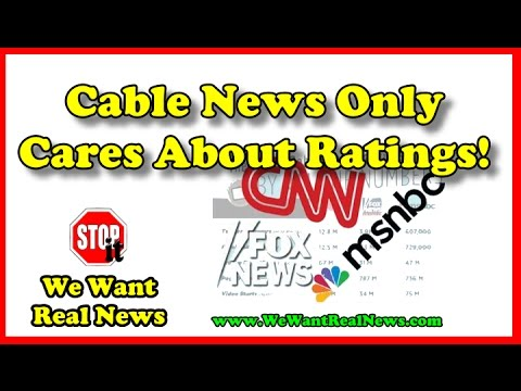 Cable News Only Cares About Ratings!, Our Media Needs To Change | We Want Real News Channel