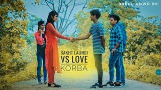 SAKHT LADKI VS LOVE - KORBA  2018 New   Daru badnaam   Qismat   Bablu kanwar bk