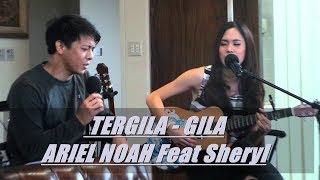 TERGILA GILA - ARIEL NOAH FEAT SHERYL