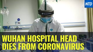 Hospital Director In Coronavirus Epicenter Wuhan Dies Of Infection | Ntd