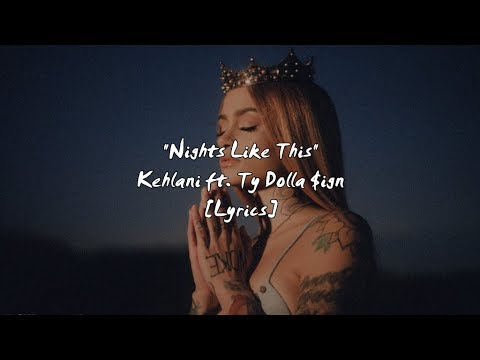 Kehlani - Nights Like This ft. Ty Dolla $ign (Lyrics)