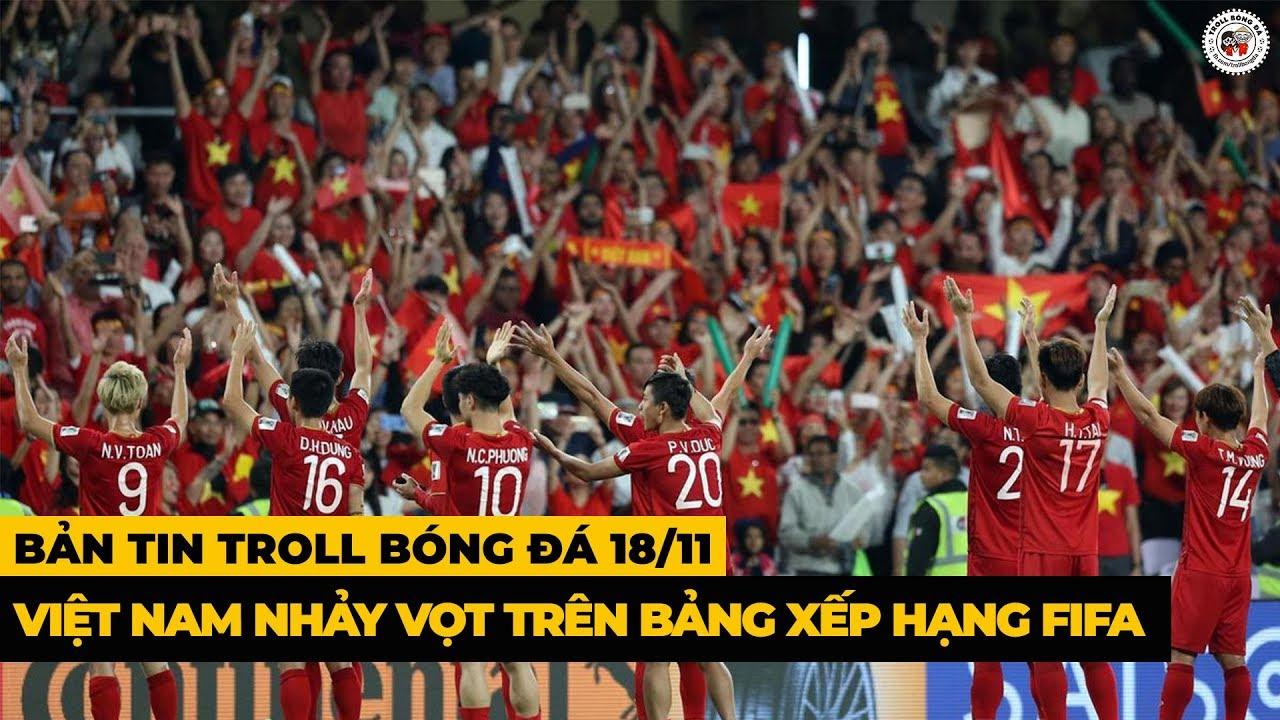 Bản Tin Troll Bóng Đá 18/11 : Bỏ Lại Đông Nam Á Việt Nam Thăng Tiến Vượt Bậc Trên Bảng Xếp Hạng FIFA