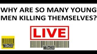 Suicide: Why are so many young men killing themselves? - Truthloader LIVE debate