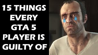 15 Things Every Grand Theft Auto 5 Player Is Guilty Of