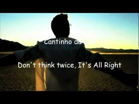 TRILHA SONORA DE AVENIDA BRASIL- BOB DYLAN- DON'T THINK TWICE, IT'S ALL RIGHT - TRADUÇÃO